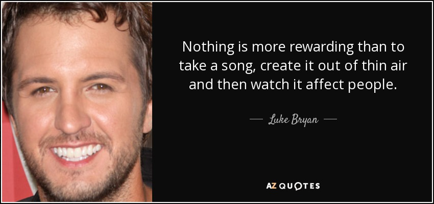 Luke Bryan quote: Nothing is more rewarding than to take a ...