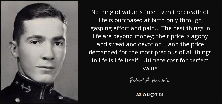 Robert A Heinlein Quote Nothing Of Value Is Free Even The Breath
