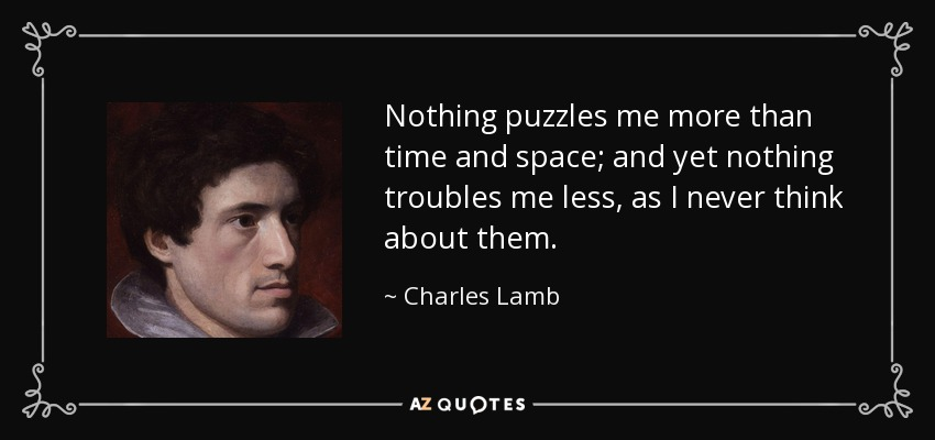 charles lamb quote nothing puzzles me more than time and space