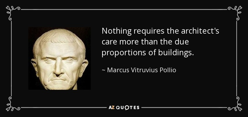 Nothing requires the architect's care more than the due proportions of buildings. - Marcus Vitruvius Pollio