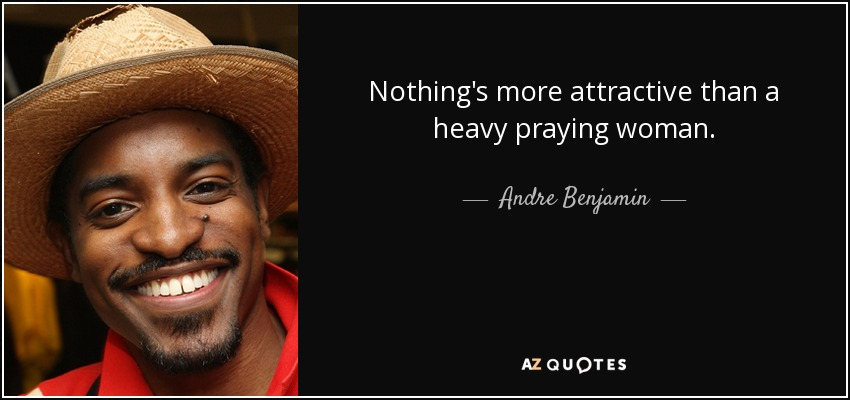 Andre Benjamin quote: Nothing's more attractive than a heavy