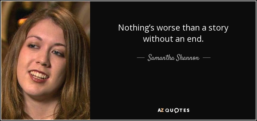 Nothing's worse than a story without an end. - Samantha Shannon
