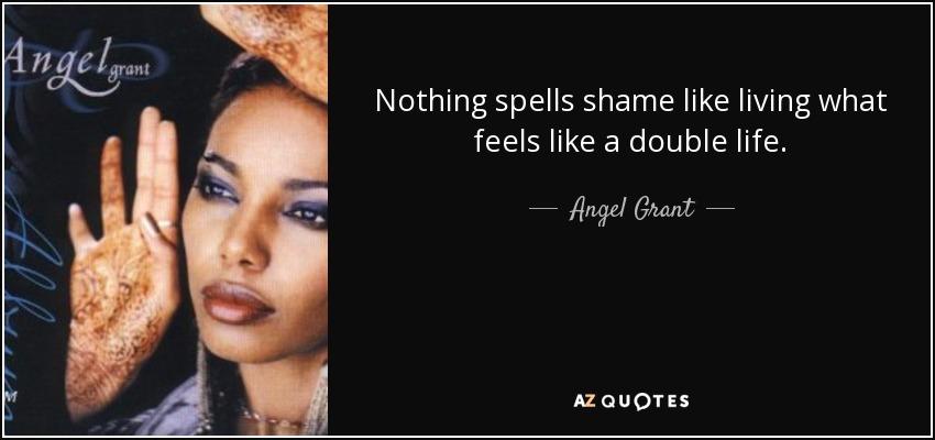 Angel Grant Quote Nothing Spells Shame Like Living What Feels Like