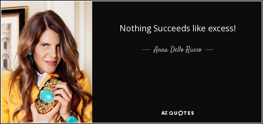 Nothing Succeeds like excess! - Anna Dello Russo