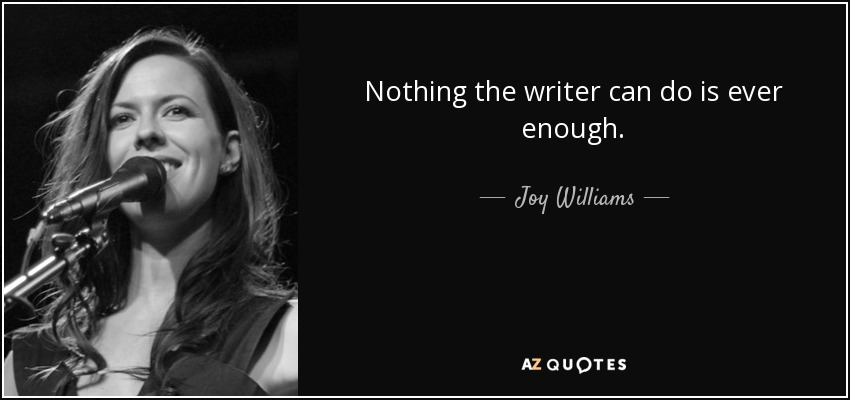 Nothing the writer can do is ever enough. - Joy Williams