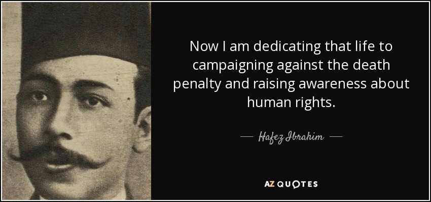 Now I am dedicating that life to campaigning against the death penalty and raising awareness about human rights. - Hafez Ibrahim