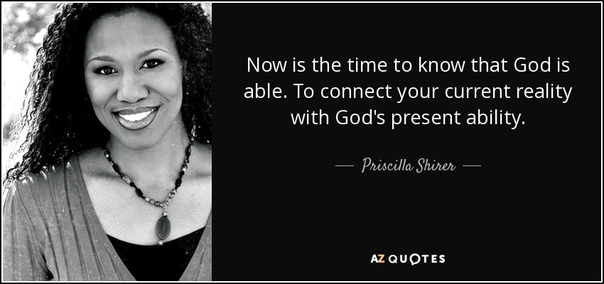 Now Is The Time To Know That God Is Able. To Connect Your Current Reality