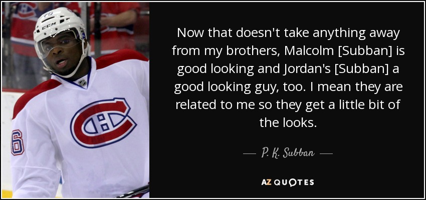 P K Subban Quote Now That Doesn T Take Anything Away From My