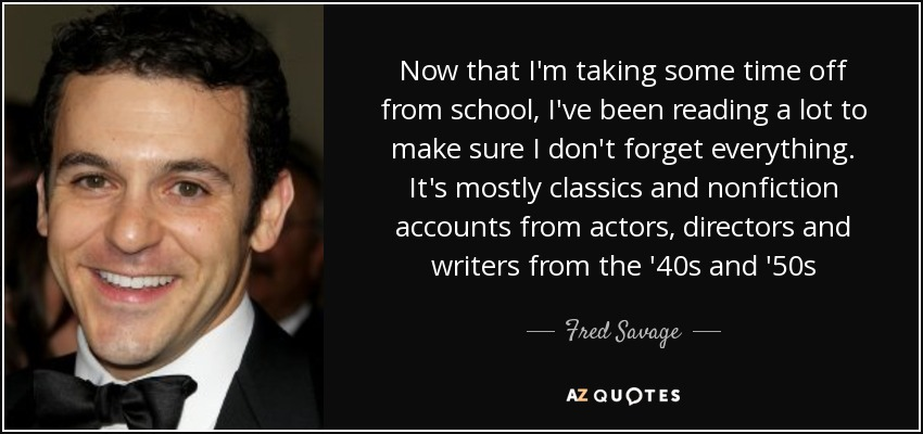 Now that I'm taking some time off from school, I've been reading a lot to make sure I don't forget everything. It's mostly classics and nonfiction accounts from actors, directors and writers from the '40s and '50s - Fred Savage