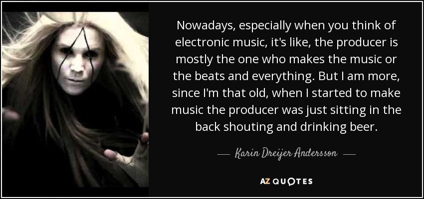 Karin Dreijer Andersson Quote Nowadays Especially When You Think