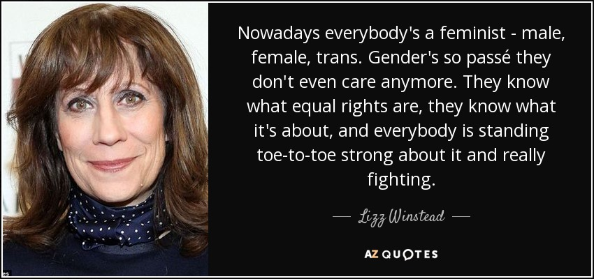 Lizz Winstead Quote Nowadays Everybodys A Feminist Male Female