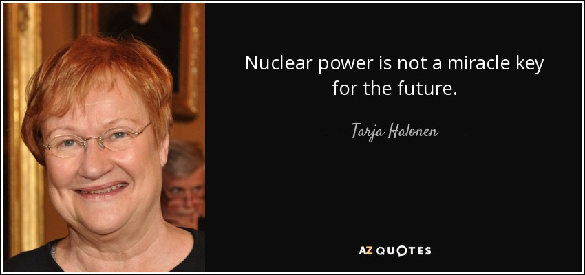 Tarja Halonen Quote: Nuclear Power Is Not A Miracle Key