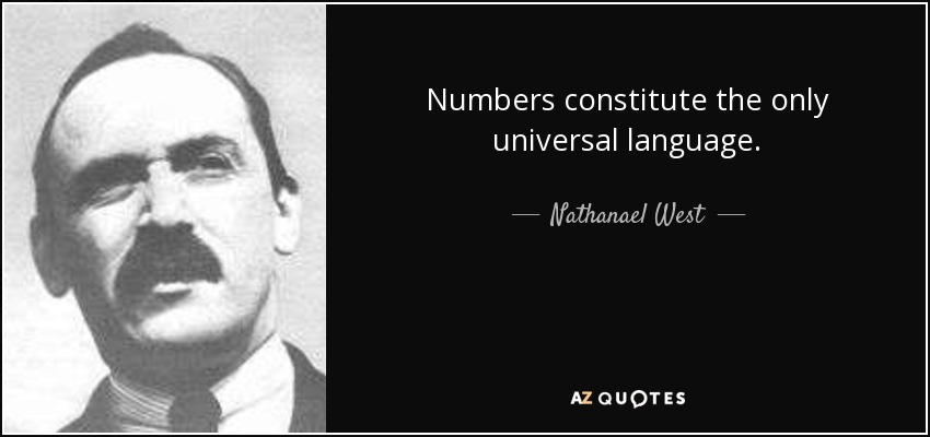 Numbers constitute the only universal language. - Nathanael West