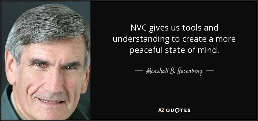 NVC gives us tools and understanding to create a more peaceful state of mind. - Marshall B. Rosenberg