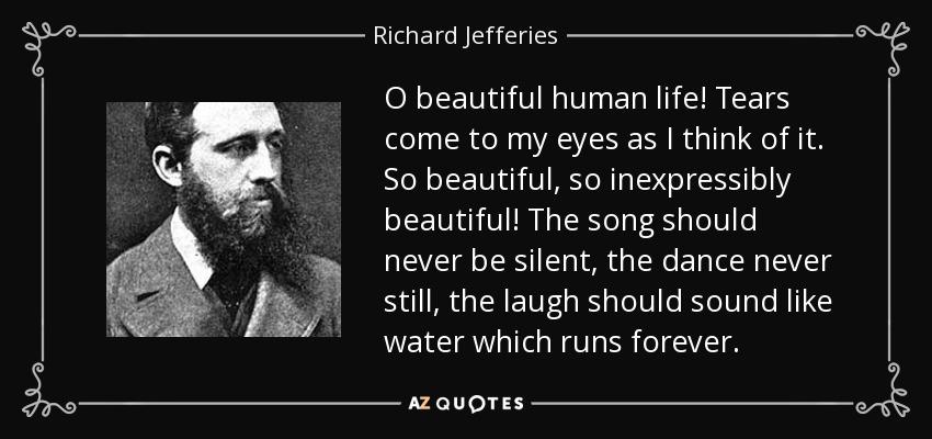 Richard Jefferies quote: O beautiful human life! Tears ...