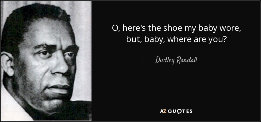 O, here's the shoe my baby wore, but, baby, where are you? - Dudley Randall
