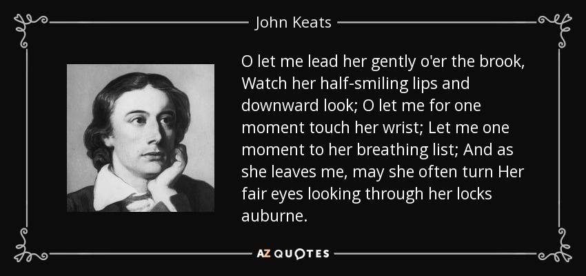 John Keats Quote O Let Me Lead Her Gently Oer The Brook Watch