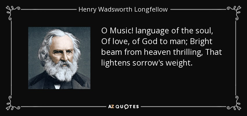 Henry Wadsworth Longfellow Quote O Music Language Of The Soul Of