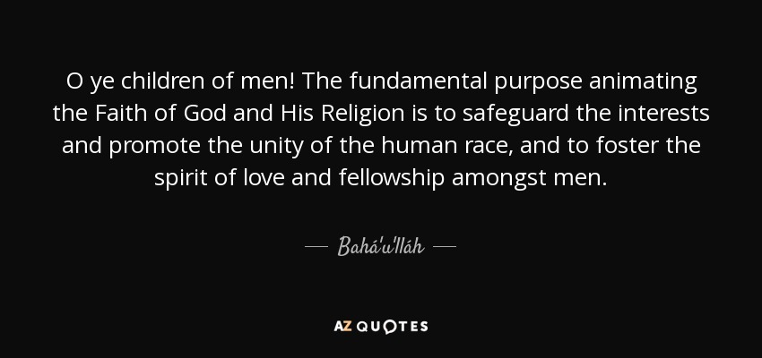 Baháulláh Quote O Ye Children Of Men The Fundamental Purpose