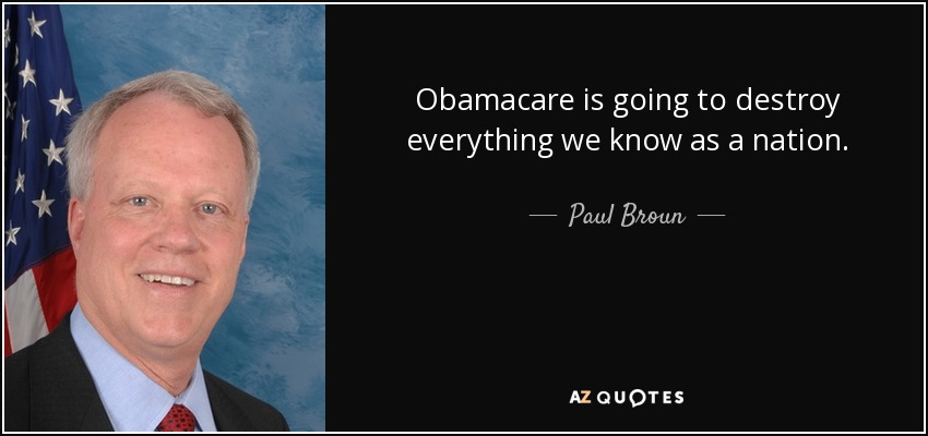Obamacare is going to destroy everything we know as a nation. - Paul Broun