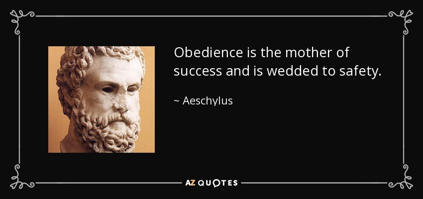 Obedience is the mother of success and is wedded to safety. - Aeschylus