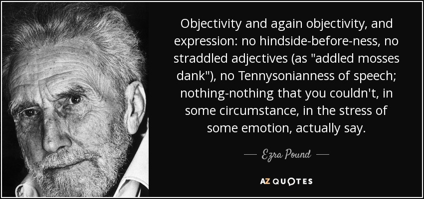 Objectivity and again objectivity, and expression: no hindside-before-ness, no straddled adjectives (as