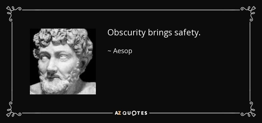 Obscurity brings safety. - Aesop
