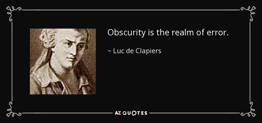 Obscurity is the realm of error. - Luc de Clapiers