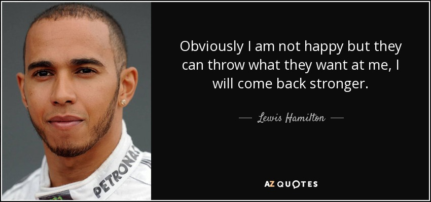 Lewis Hamilton Quote Obviously I Am Not Happy But They Can Throw