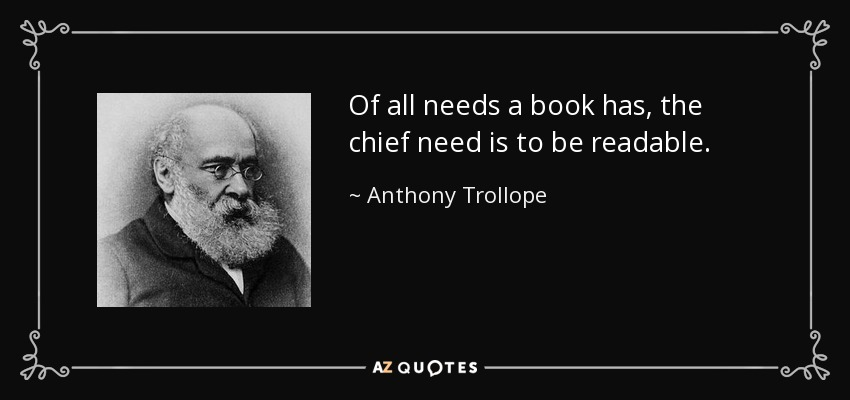 Of all needs a book has, the chief need is to be readable. - Anthony Trollope