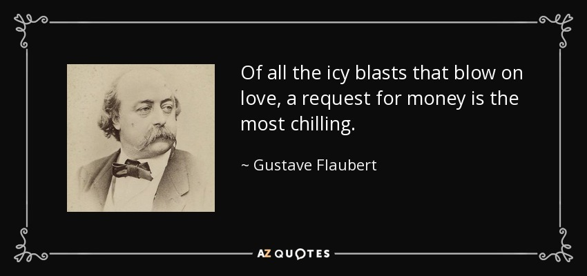 Of all the icy blasts that blow on love, a request for money is the most chilling. - Gustave Flaubert