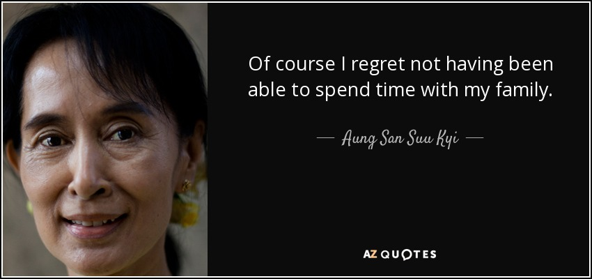 Aung San Suu Kyi quote: Of course I regret not having been able to