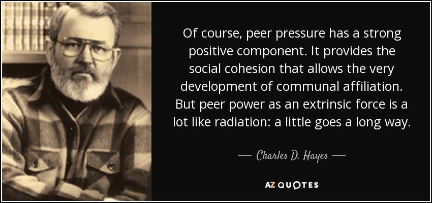 Peer Pressure Quotes Endearing Charles Dhayes Quote Of Course Peer Pressure Has A Strong