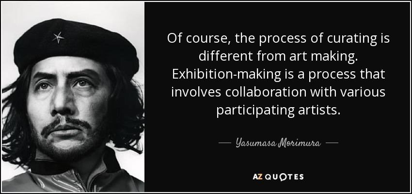 Of course, the process of curating is different from art making. Exhibition-making is a process that involves collaboration with various participating artists. - Yasumasa Morimura
