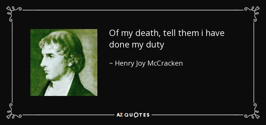 Of my death, tell them i have done my duty - Henry Joy McCracken