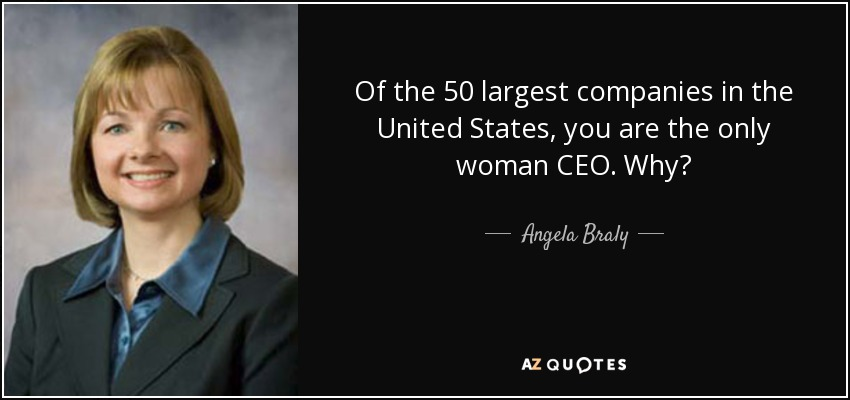 Of the 50 largest companies in the United States, you are the only woman CEO. Why? - Angela Braly