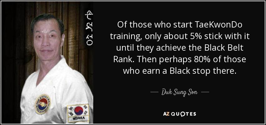 Duk Sung Son Quote Of Those Who Start TaeKwonDo Training Only Gorgeous Taekwondo Quotes