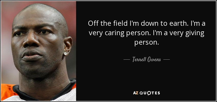 Terrell Owens Quote: Off The Field I'm Down To Earth. I'm