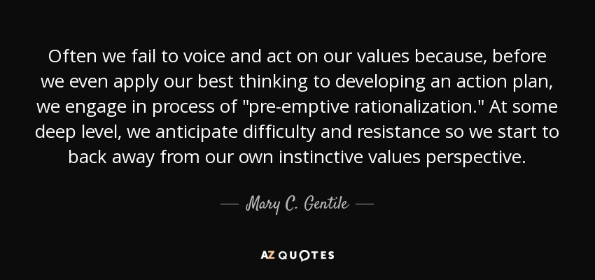 Often we fail to voice and act on our values because, before we even apply our best thinking to developing an action plan, we engage in process of