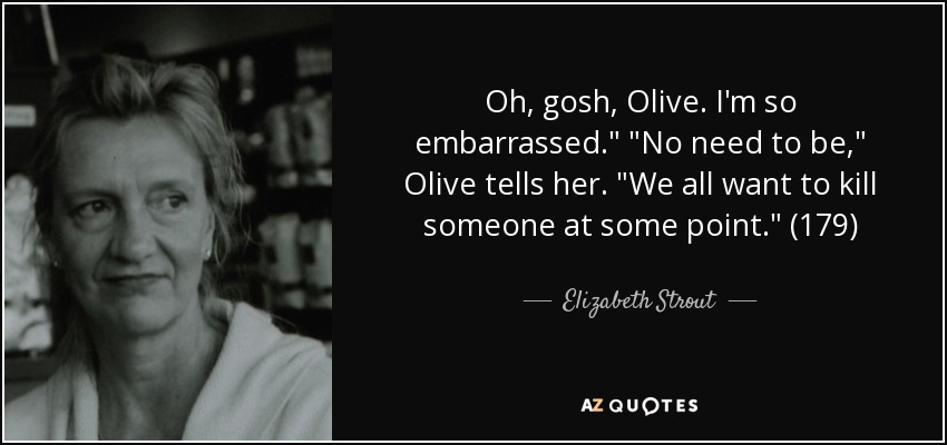 Oh, gosh, Olive. I'm so embarrassed.