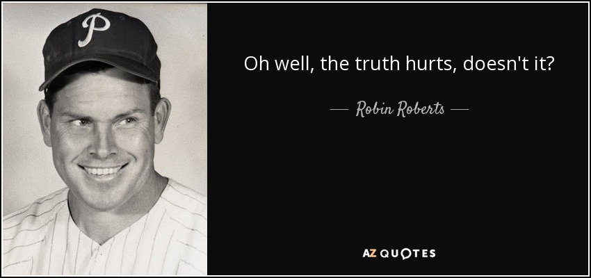 Robin Roberts Quote Oh Well The Truth Hurts Doesnt It
