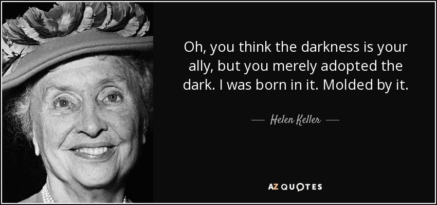 Helen Keller Quote Oh You Think The Darkness Is Your Ally But You
