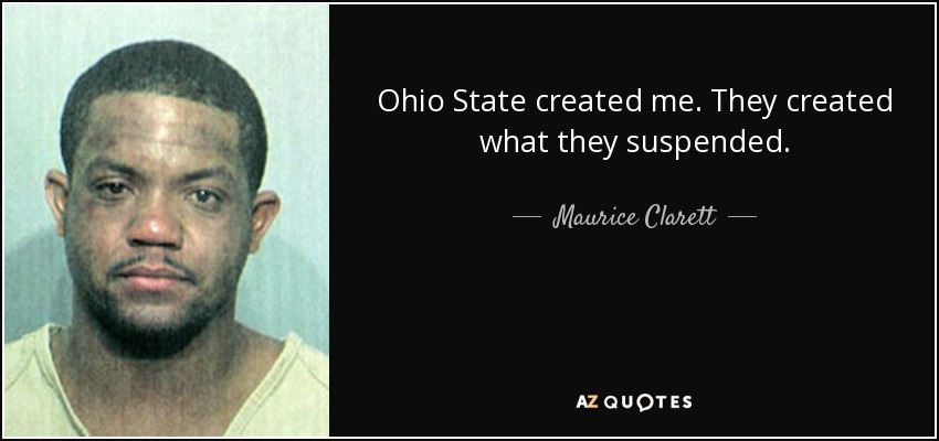 Ohio State created me. They created what they suspended. - Maurice Clarett