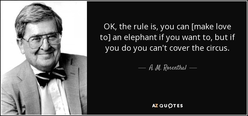 A  M  Rosenthal quote: OK, the rule is, you can [make love