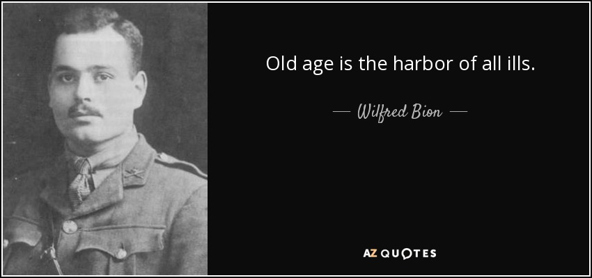 Old age is the harbor of all ills. - Wilfred Bion