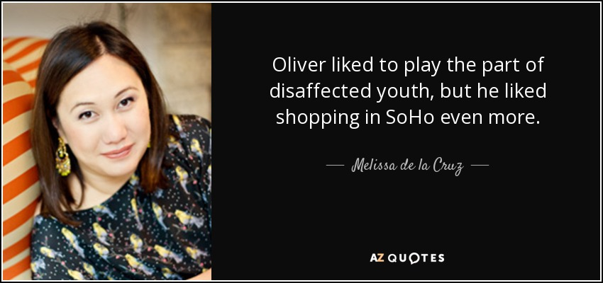 Oliver liked to play the part of disaffected youth, but he liked shopping in SoHo even more. - Melissa de la Cruz