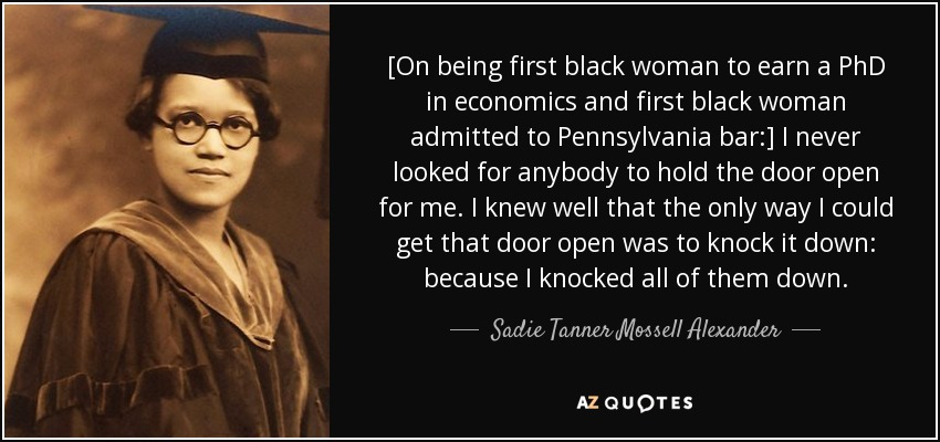 Sadie Tanner Mossell Alexander Quote On Being First Black Woman To