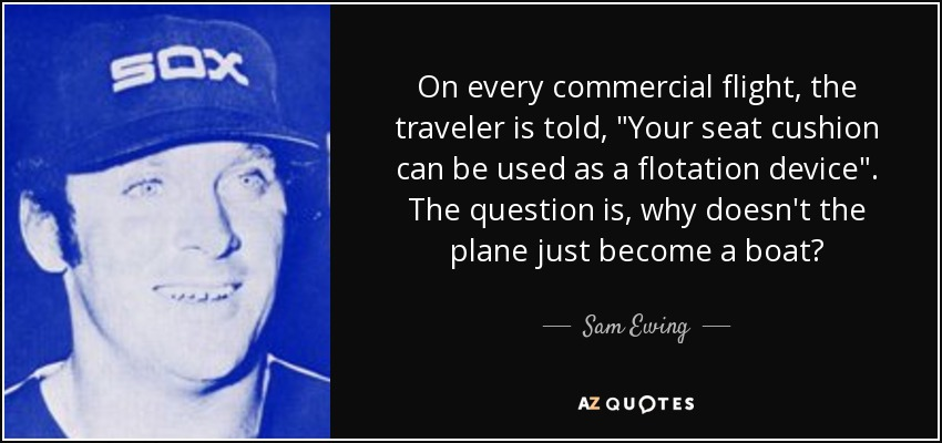 On every commercial flight, the traveler is told,