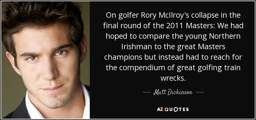 On golfer Rory McIlroy's collapse in the final round of the 2011 Masters: We had hoped to compare the young Northern Irishman to the great Masters champions but instead had to reach for the compendium of great golfing train wrecks. - Matt Dickinson
