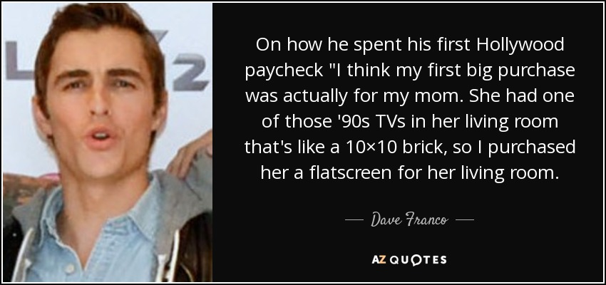 On how he spent his first Hollywood paycheck